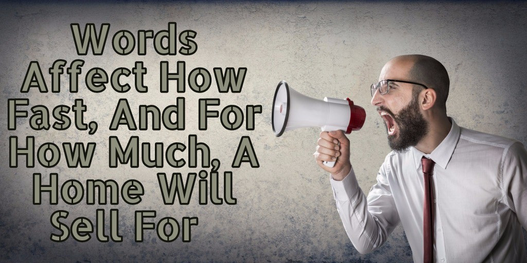 Words Affect How Fast, And For How Much, A Home Will Sell For